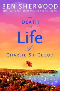 The Death and Life of Charlie St. Cloud ~ by Ben Sherwood ~ A book with antonyms in the title