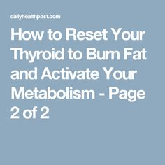 How to Reset Your Thyroid to Burn Fat and Activate Your Metabolism - Page 2 of 2