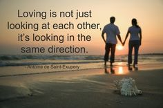 Loving is not just looking at each other. It's looking in the same direction