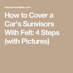 How to Cover a Car's Sunvisors With Felt: 4 Steps (with Pictures)