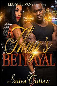 A Thug's Betrayal - Kindle edition by Sativa Outlaw. Literature & Fiction Kindle eBooks @ Amazon.com.