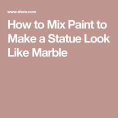 How to Mix Paint to Make a Statue Look Like Marble
