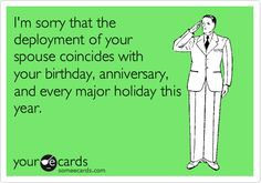 Ain't that the truth. This one he only misses my bday and thanksgiving. Winter deployments are bad.