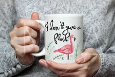 Flamingo Mug - I Don't Give a Flock - Born to Stand Out - Funny Mug- Gift for Her- Gift for Women - Water Color - Coffee Mug - Flamingo Mug by MGAPDX on Etsy https://www.etsy.com/listing/386799040/flamingo-mug-i-dont-give-a-flock-born-to