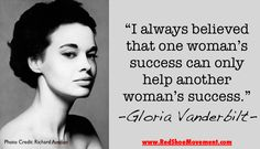 """""""I always believed that one woman's success can only help another woman's success."""" Gloria Vanderbilt"""
