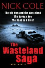 The The Wasteland Saga: Three Novels: Old Man and the Wasteland, The Savage Boy, The Road is a River ($6.01 Kindle), by Nick Cole [Harper Vo...