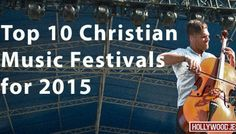 Top 10 Christian music festivals for 2015 from HollywoodJesus.com! #hollywoodjesus