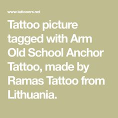Tattoo picture tagged with Arm Old School Anchor Tattoo, made by Ramas Tattoo from Lithuania.