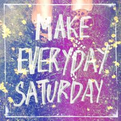 Oh how I wish every day could be Saturday! Well the Saturdays I dont work!! But beyond excited about my date tonight!! Come on 3pm!!!!! %u263A