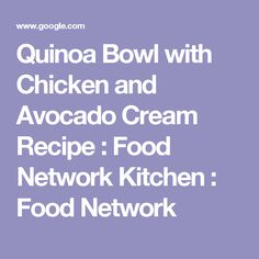 Quinoa Bowl with Chicken and Avocado Cream Recipe : Food Network Kitchen : Food Network