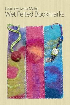 Wet Felting Basics: Fun Bookmarks! Have to register, maybe later