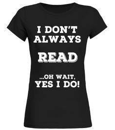 Always Reading T Shirts. Awesome Gifts for Book Readers.