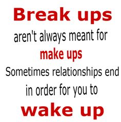 """Break ups aren't always meant for make ups. Sometimes relationships end in order for you to wake up.""  #Relationships #BreakUp #WakeUp #picturequotes  View more #quotes on http://quotes-lover.com"
