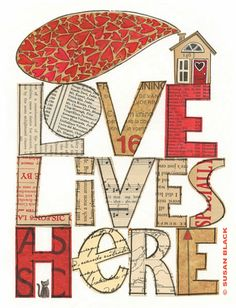 Love Lives Here in this little home 8 x 10 giclee print of my mixed media collage (vintage paper, gouache & ink) Printed with archival inks Collage Vintage, Vintage Paper, Susan Black, Peace Art, Hippie Love, Old Book Pages, The Fault In Our Stars, Mixed Media Collage, Love Is Sweet