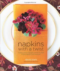 Napkins with a Twist: Fabulous Folds with Flair for Every Occasion by David Stark, John Morse 1579652964 9781579652968 Origami Table, David Stark, Preston Bailey, The French Laundry, Twist And Shout, Hobby House, Napkin Folding, Flower Decorations, Holiday Decorations