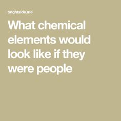 What chemical elements would look like if they were people