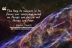 The key to success is to focus our conscious mind on things we desire not things we fear. – Brian Tracy Comments comments