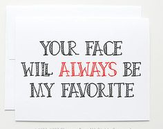 "Anniversary card "" My Favorite Face "" Greeting card. I love you card."