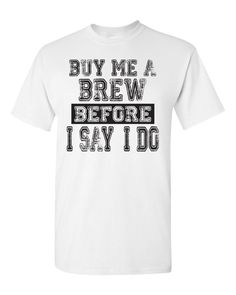 Buy Me A Brew Before I Say I Do Shirt. Wife Shirt. Bachelor Party. Wedding Shirt. Groom Shirt. Groom Gift. Funny Wedding Shirt. Sorry Ladies. Bachelor Party Shirt. PRODUCT DESCRIPTION: - 100% Cotton -