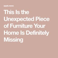 This Is the Unexpected Piece of Furniture Your Home Is Definitely Missing