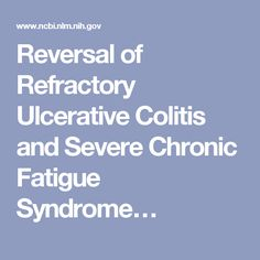 Reversal of Refractory Ulcerative Colitis and Severe Chronic Fatigue Syndrome…