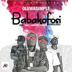 Oluwasimple Ft. Toqx Omotayo & Geecy  Baba Kofosi (Remake)   Incredible fabulous indigenous rapper Oluwasimple popularly also know as Oluwa mi ero. Always working on a project wit new style of music and new style of street slangs. After Remixing THE OWNER with Oladips Produced by monster beatz and  BURUKUTU MAMAYE wit Skaliey mental also lot more wit UGLLY SHIRA Djkonami TANJALO. Now onREMAKE OF BABA KOFOSIwit fellows Killer rappers. Toqkz eod omotayo and Geecy. Oluwasimple planing to do the…