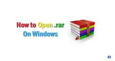 How to Open a Rar file on Windows