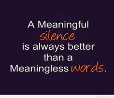 A Meaningful silence is always better than Meaningless words Words Quotes, Wise Words, Qoutes, Quotable Quotes, Great Quotes, Inspirational Quotes, Motivational, Brainy Quotes, Awesome Quotes