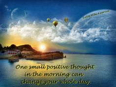 One small positive thought in the morning can change your whole day. http://makehappyhappen.com/ #quote #positive #inspiration #motivation