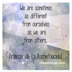 We are sometimes as different from ourselves as we are from others  #quote #quotes #quoteoftheday