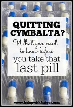 What you need to know before you stop taking Cymbalta. http://fedupwithfatigue.com/?p=712