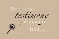 There is no testimony without the test.  |  LDS Quotes