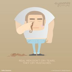 mustache tears, Dunno why but I Lol'ed a lot for this.