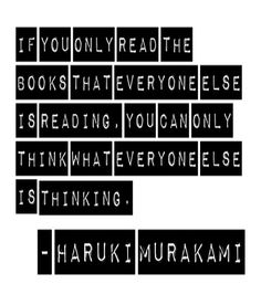 """""""If you only read the that everyone is you can only think what everyone is thinking"""" - Haruki Murakami I Love Books, Good Books, Books To Read, Book Quotes, Me Quotes, Famous Quotes, Cool Words, Wise Words, Motivation"""