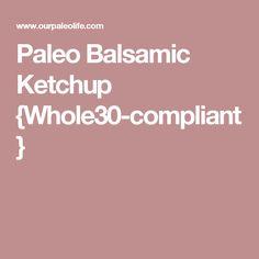 Paleo Balsamic Ketchup {Whole30-compliant}