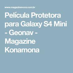 Película Protetora para Galaxy S4 Mini - Geonav - Magazine Konamona