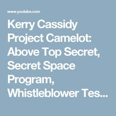 Kerry Cassidy Project Camelot: Above Top Secret, Secret Space Program, Whistleblower Testimony, ETs - YouTube