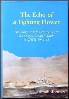 The Echo of a Fighting Flower: The Story of HMS Narcissus and B3 Ocean Escort Group in WWII (Signed) by Peter Coy