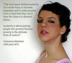 Francesca Martinez on austerity Bernie Sanders, Cry Freedom, Little Britain, Political Quotes, Political Articles, Truth And Justice, Austerity, Career Quotes, The Ugly Truth