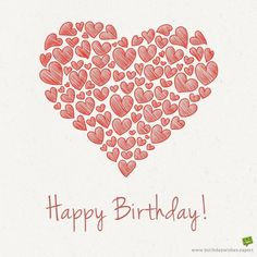Birthday Quotes : Unique Happy Birthday Wishes to Send to the Ones you Love Happy Birthday Hearts, Free Happy Birthday Cards, Happy Birthday Best Friend, Best Birthday Wishes, Happy Birthday Pictures, Happy Birthday Messages, Birthday Love, Happy Birthday Greetings, Birthday Quotes