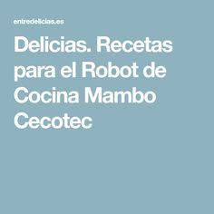 Delicias. Recetas para el Robot de Cocina Mambo Cecotec Paleo Coleslaw, Keto Cole Slaw, Robot Design, Toddler Meals, Food And Drink, Healthy, How To Make, Matilda, Robots