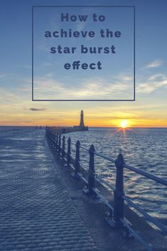 learn how to photograph a star burst affect in camera, no trickery, all you need is a camera and a tripod. its as simple as that, it really is. Big Day Out, Days Out, Family Adventure, Greatest Adventure, Before Sunrise, Tripod, Amazing Photography, Lighthouse, My Photos