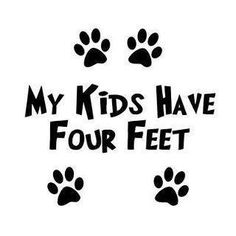 My kids have four feet!