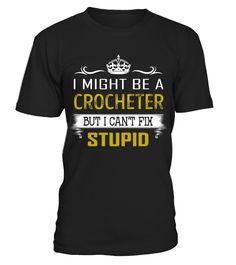 Crocheter - Fix Stupid Job Shirts  Funny Crochet T-shirt, Best Crochet T-shirt