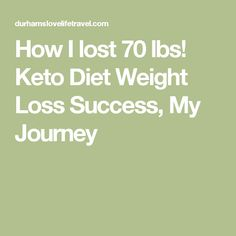 How I lost 70 lbs! Keto Diet Weight Loss Success, My Journey