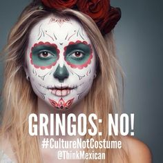 """Do us all a favor and stop appropriating, trivializing and misrepresenting other peoples' culture for Halloween. You can start by not wearing what many of you call """"sugar skull"""" makeup. (Fact alone that you guys changed its name is offensive.)"""