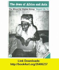 The Jews of Africa and Asia Contemporary anti-Semitism and other pressures (Minority Rights Group Report No. 76) (9780946690565) Tudor Parfitt , ISBN-10: 0946690561  , ISBN-13: 978-0946690565 ,  , tutorials , pdf , ebook , torrent , downloads , rapidshare , filesonic , hotfile , megaupload , fileserve