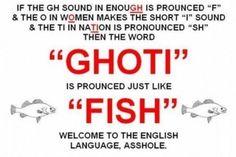 Ghoti, my bf's favorite hangman word