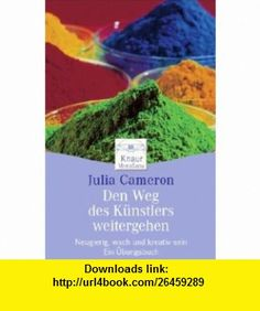 Den Weg des K�nstlers weitergehen (9783426872772) Julia Cameron , ISBN-10: 3426872773  , ISBN-13: 978-3426872772 ,  , tutorials , pdf , ebook , torrent , downloads , rapidshare , filesonic , hotfile , megaupload , fileserve
