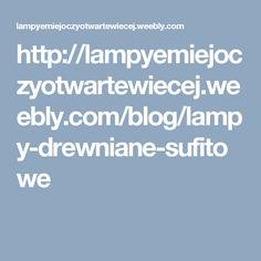 http://lampyemiejoczyotwartewiecej.weebly.com/blog/lampy-drewniane-sufitowe